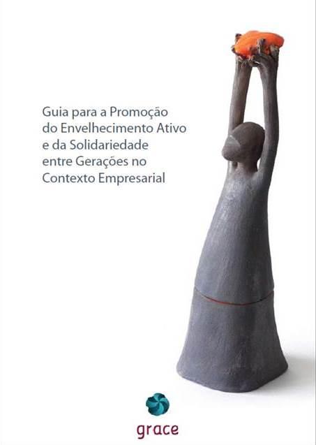 Guia para a Promoção do Envelhecimento Ativo e da Solidariedade entre Gerações no Contexto Empresarial (2013)